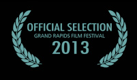 Official Selection Grand Rapids Film Festival 2013